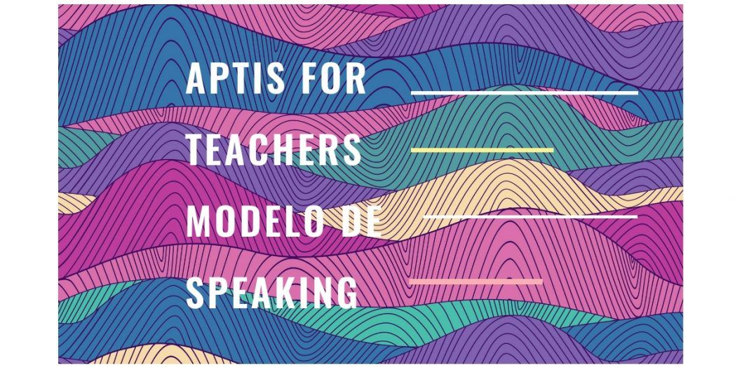 Speaking Aptis for teachers modelo